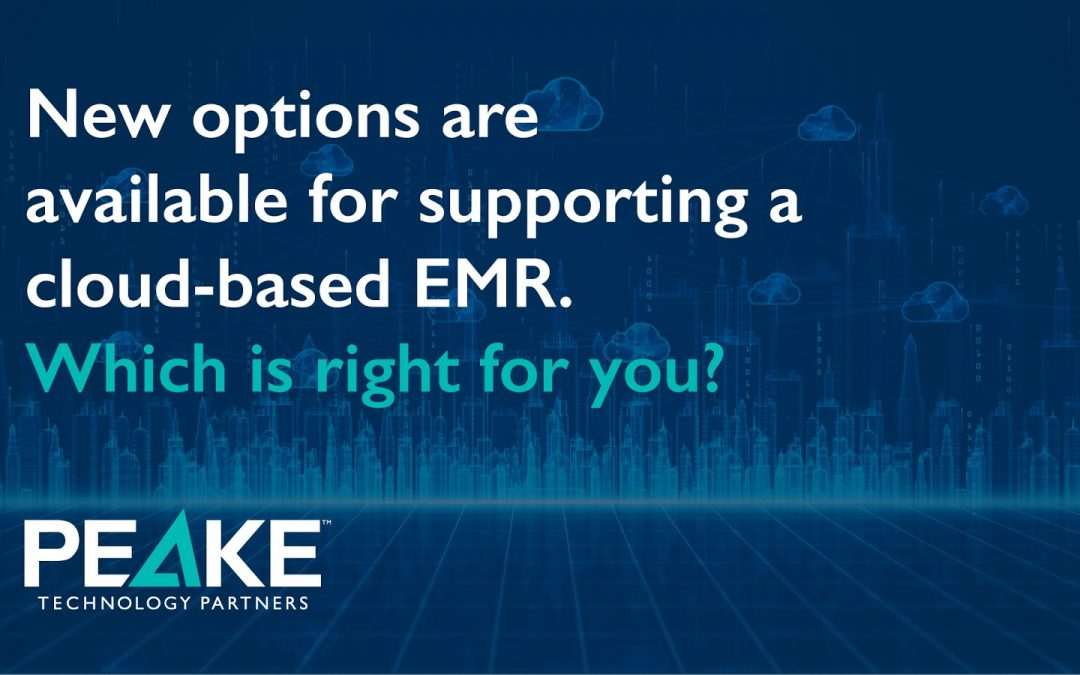 New options are available for supporting a cloud-based EMR. Which is right for you?