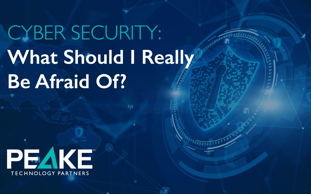 Cyber Security – What Should I Really Be Afraid Of?