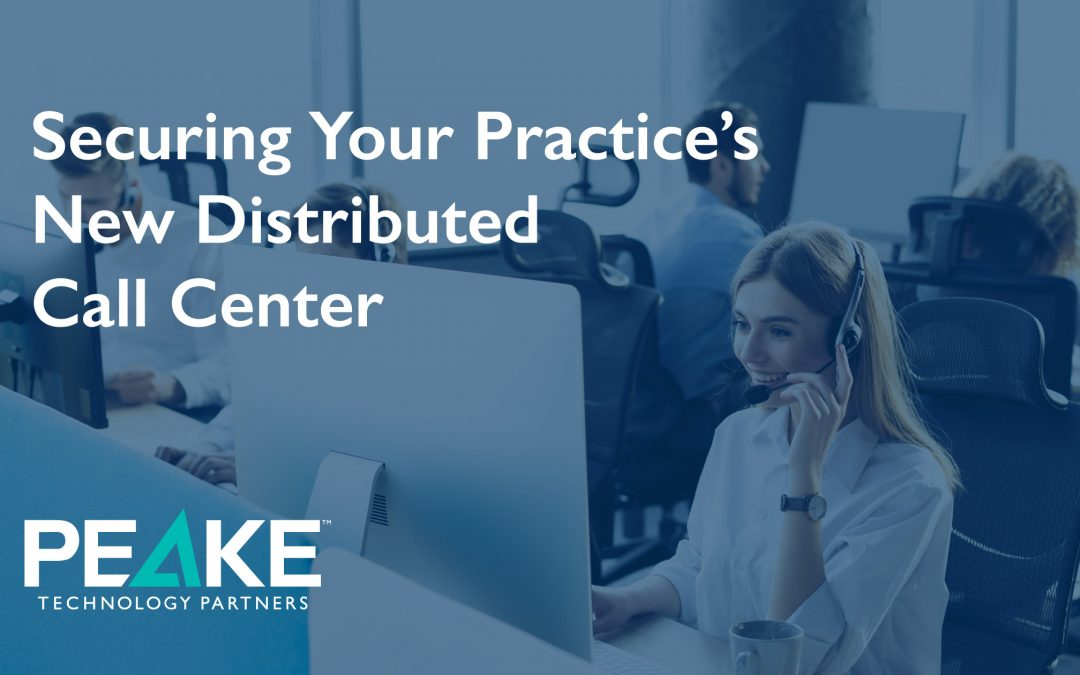 Securing Your Practice's New Distributed Call Center